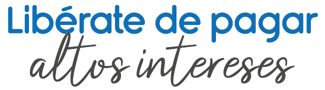 Libérate de pagar altos intereses